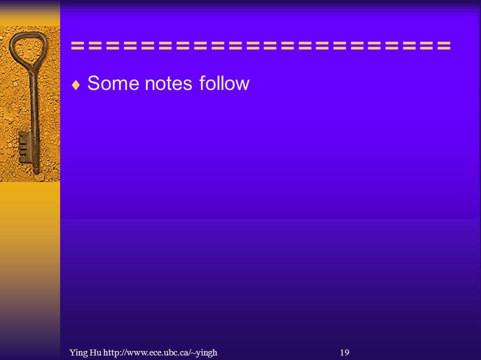 Ying Hu http://www.ece.ubc.ca/~yingh 19 ======================  Some notes follow