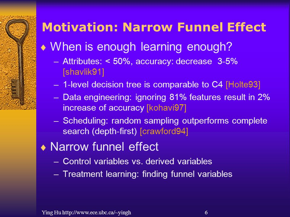 Ying Hu http://www.ece.ubc.ca/~yingh 6 Motivation: Narrow Funnel Effect  When is enough learning enough? –Attributes: < 50%, accuracy: decrease 3-5%