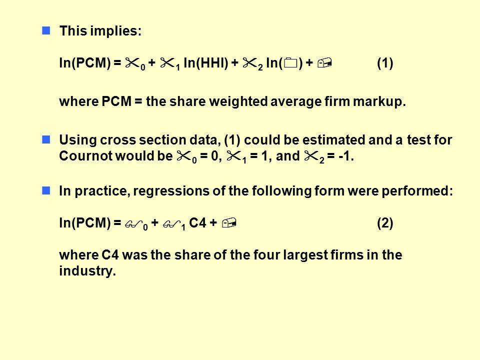 nThis implies: ln(PCM) =  0 +  1 ln(HHI) +  2 ln(  ) +  (1) where PCM = the share weighted average firm markup.