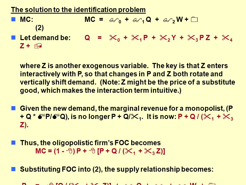 The solution to the identification problem nMC:MC =  0 +  1 Q +  2 W +  (2) nLet demand be:Q =  0 +  1 P +  2 Y +  3 P Z +  4 Z +  where Z is another exogenous variable.