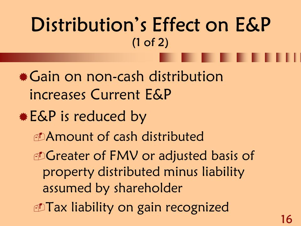 16 Distribution's Effect on E&P (1 of 2)  Gain on non-cash distribution increases Current E&P  E&P is reduced by  Amount of cash distributed  Grea
