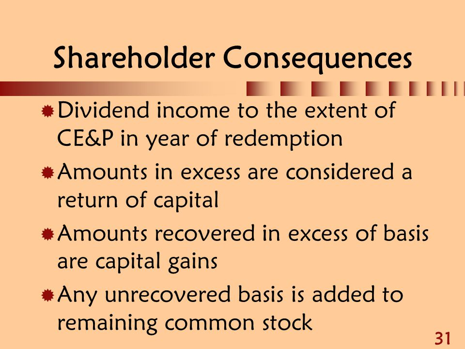 31 Shareholder Consequences  Dividend income to the extent of CE&P in year of redemption  Amounts in excess are considered a return of capital  Amo