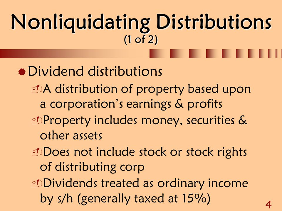 5 Nonliquidating Distributions (2 of 2)  Earnings and profits (E&P)  E&P not defined in the Code  E&P consists of current & accumulated  Distributions are based upon current E&P first & accumulated E&P second  Distributions in excess of E&P are considered a return of capital
