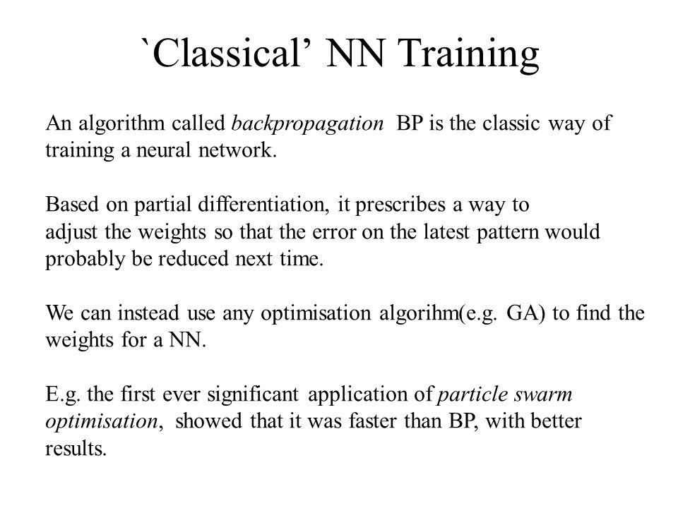 `Classical' NN Training An algorithm called backpropagation BP is the classic way of training a neural network.