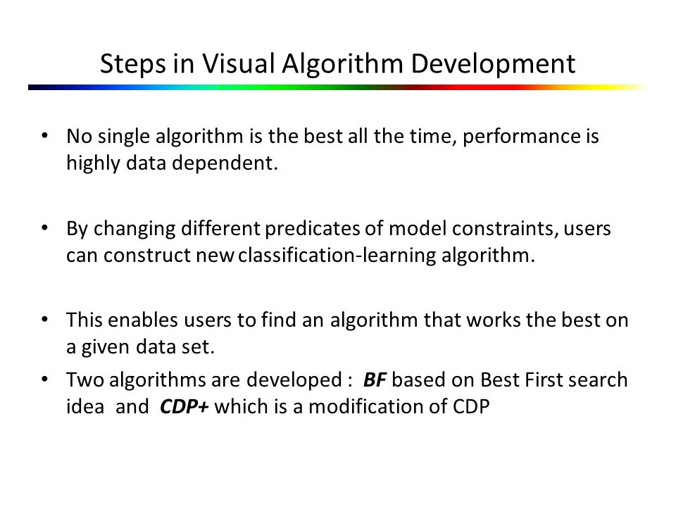 Steps in Visual Algorithm Development No single algorithm is the best all the time, performance is highly data dependent.