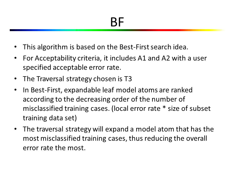 BF This algorithm is based on the Best-First search idea.