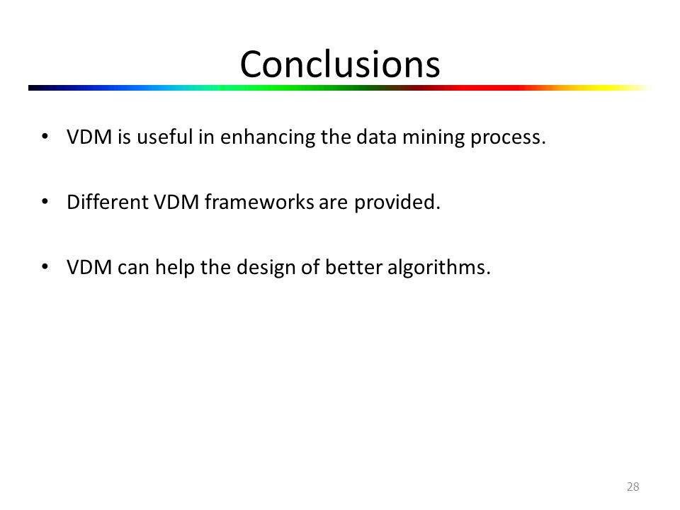 Conclusions VDM is useful in enhancing the data mining process.