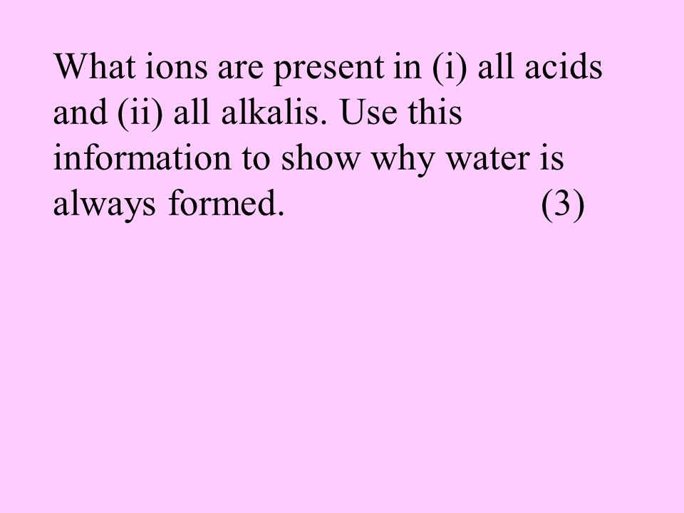 What ions are present in (i) all acids and (ii) all alkalis.