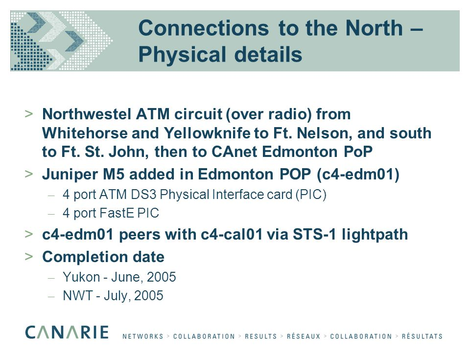 Connections to the North – Physical details >Northwestel ATM circuit (over radio) from Whitehorse and Yellowknife to Ft. Nelson, and south to Ft. St.