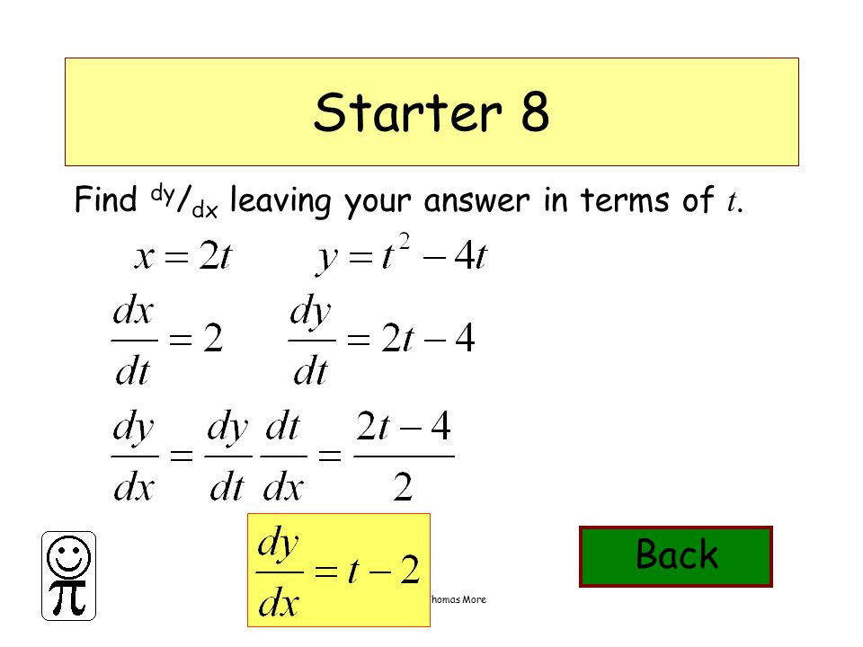 DMO'L.St Thomas More Starter 8 Find dy / dx leaving your answer in terms of t. Back