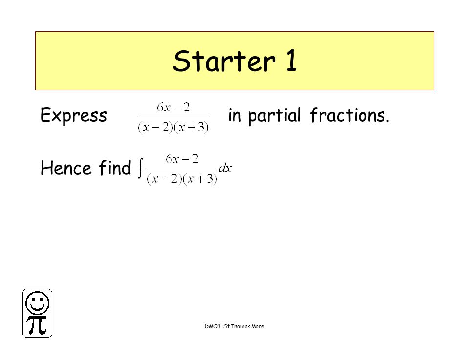 DMO'L.St Thomas More Starter 1 Express in partial fractions. Hence find