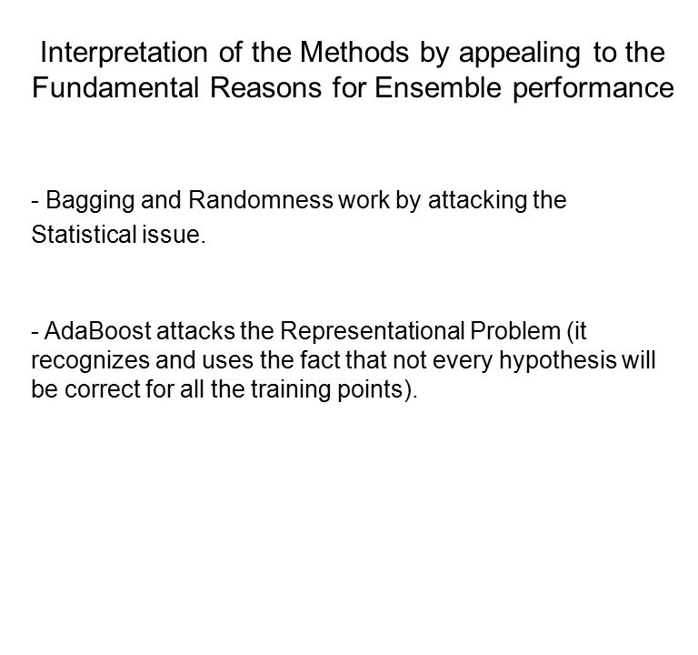 Interpretation of the Methods by appealing to the Fundamental Reasons for Ensemble performance - Bagging and Randomness work by attacking the Statistical issue.
