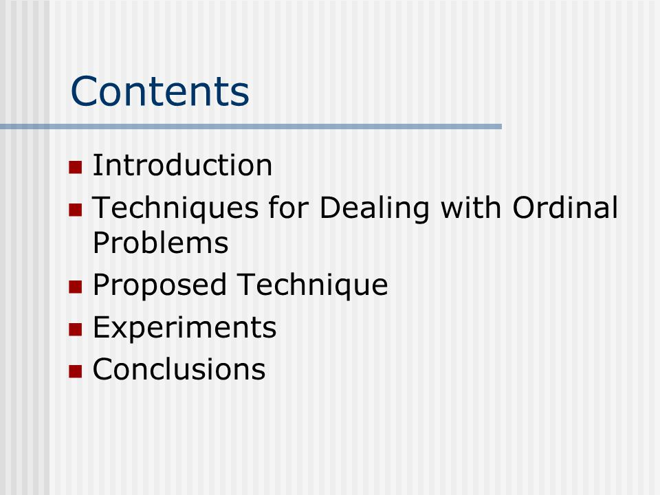 Contents Introduction Techniques for Dealing with Ordinal Problems Proposed Technique Experiments Conclusions