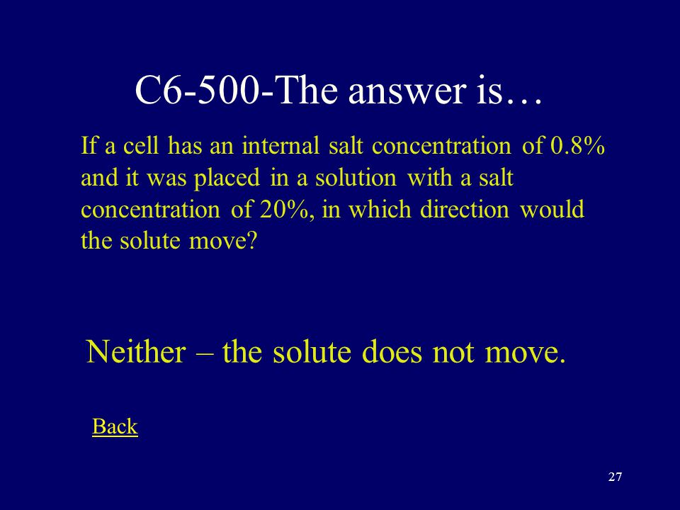 26 C5-400-The answer is… Which type of transport moves molecules from an area of low concentration to an area of high concentration.