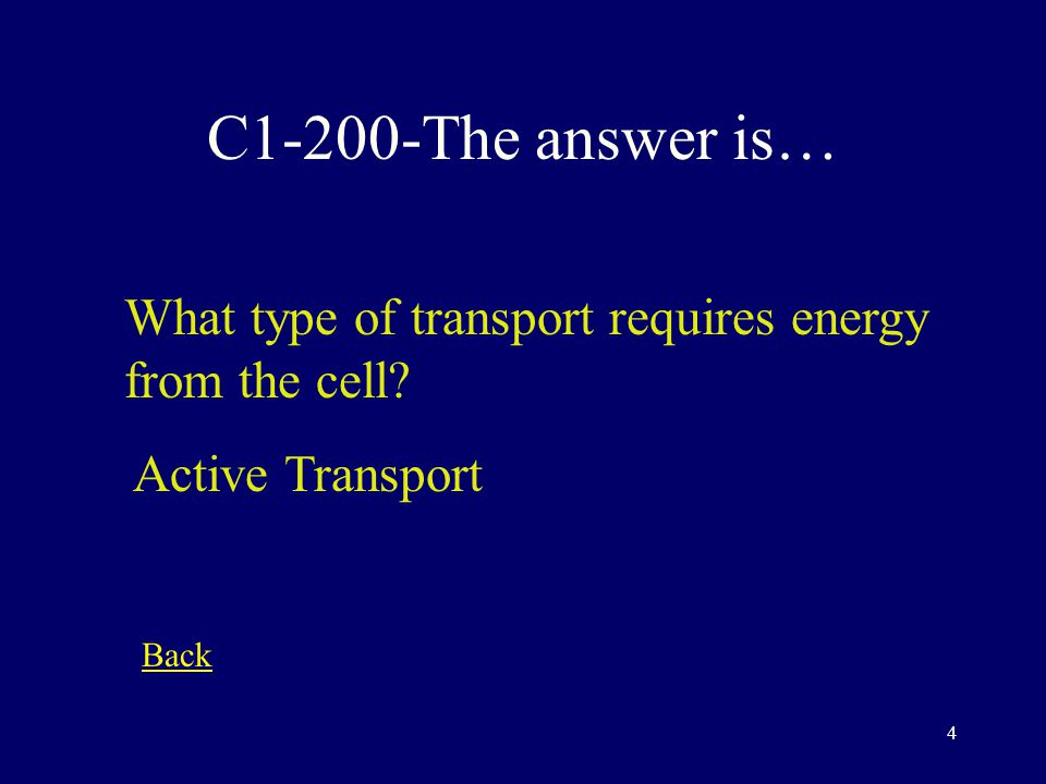 3 C1-100-The answer is… Diffusion is the movement of molecules from an area of ….. High concentration to Low concentration Back