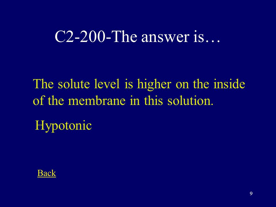 8 C2-100-The answer is… What are the channels in the cell membrane made of Protein Back