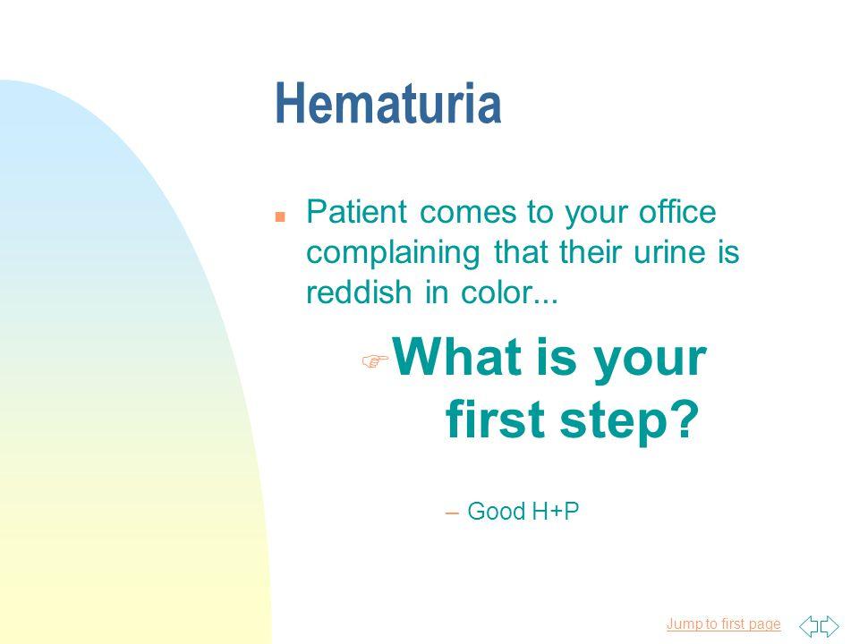 Jump to first page Definition n Macroscopic (gross) Hematuria u any discolored urine visible to the human eye n Microscopic Hematuria u >5 RBC/hpf see