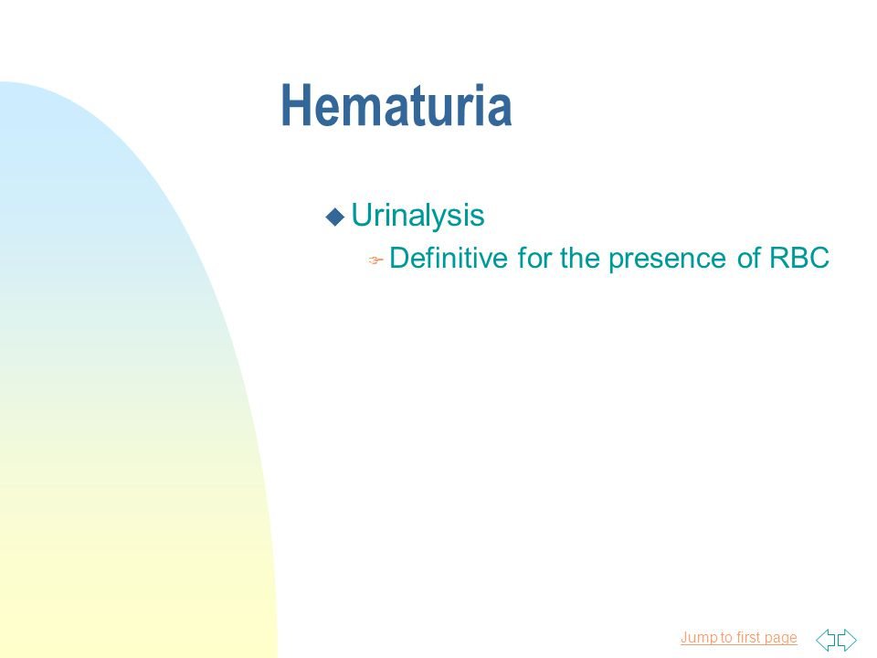 Jump to first page Hematuria Is it really blood? u Urine Dipstick F Detects Hgb, myoglobin F Detects protein