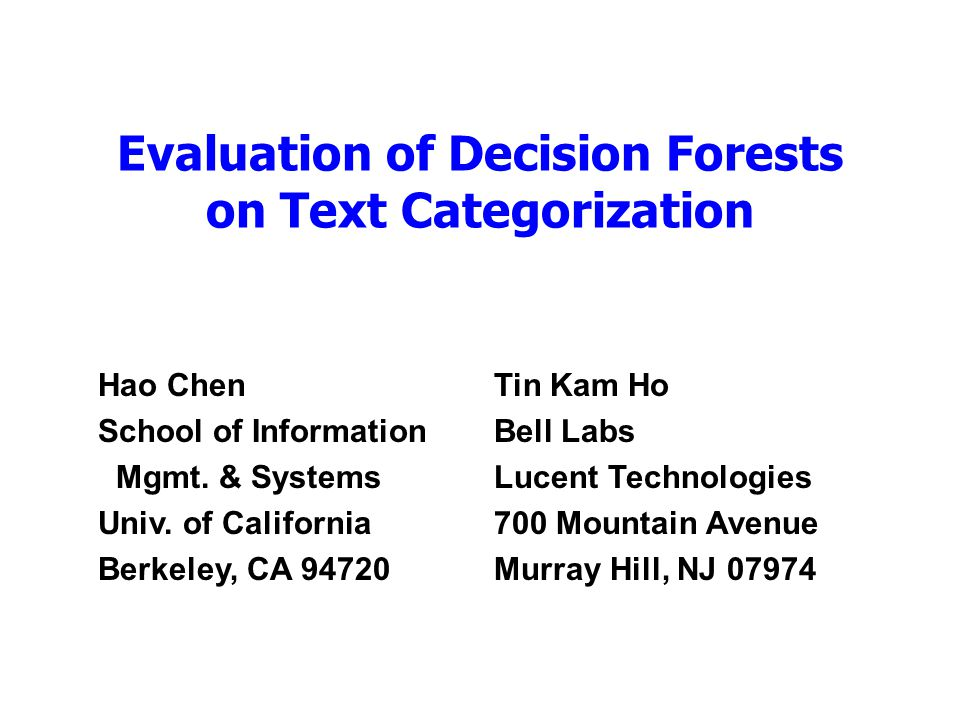 Evaluation of Decision Forests on Text Categorization Hao Chen School of Information Mgmt.