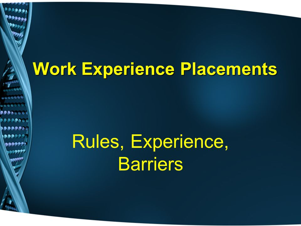 Work Experience Placements Rules, Experience, Barriers
