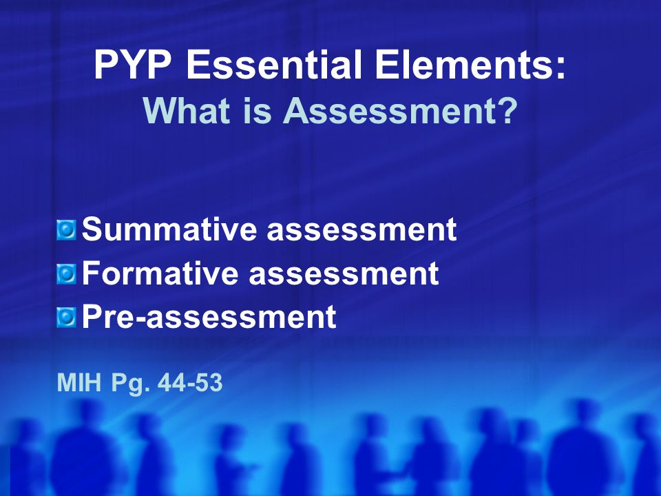 PYP Essential Elements: What is Assessment.