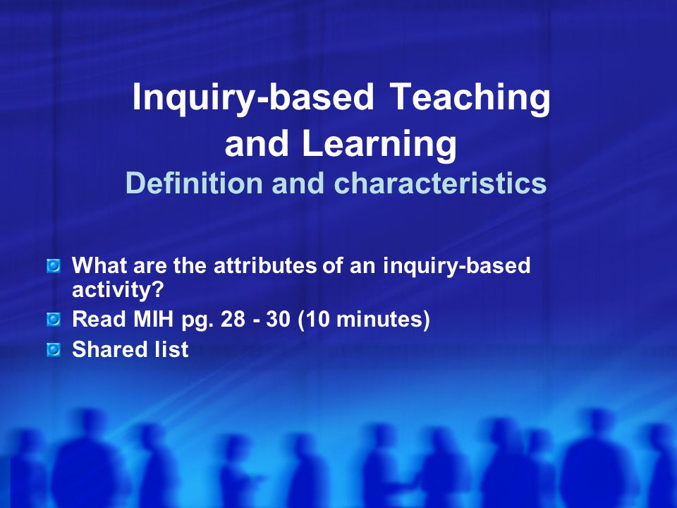 Inquiry-based Teaching and Learning Definition and characteristics What are the attributes of an inquiry-based activity.