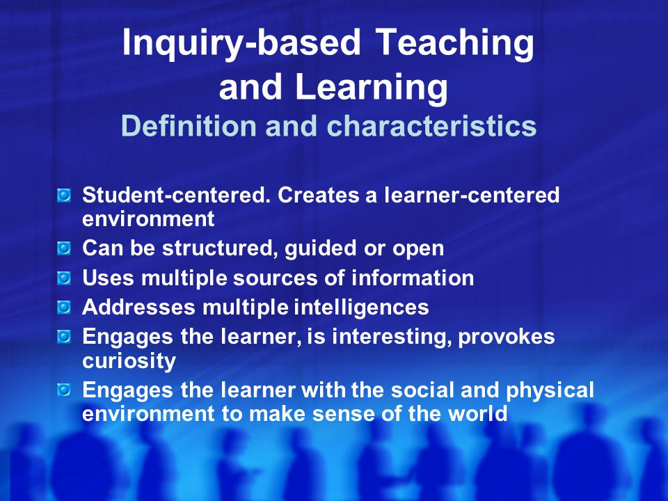 Inquiry-based Teaching and Learning Definition and characteristics Student-centered.