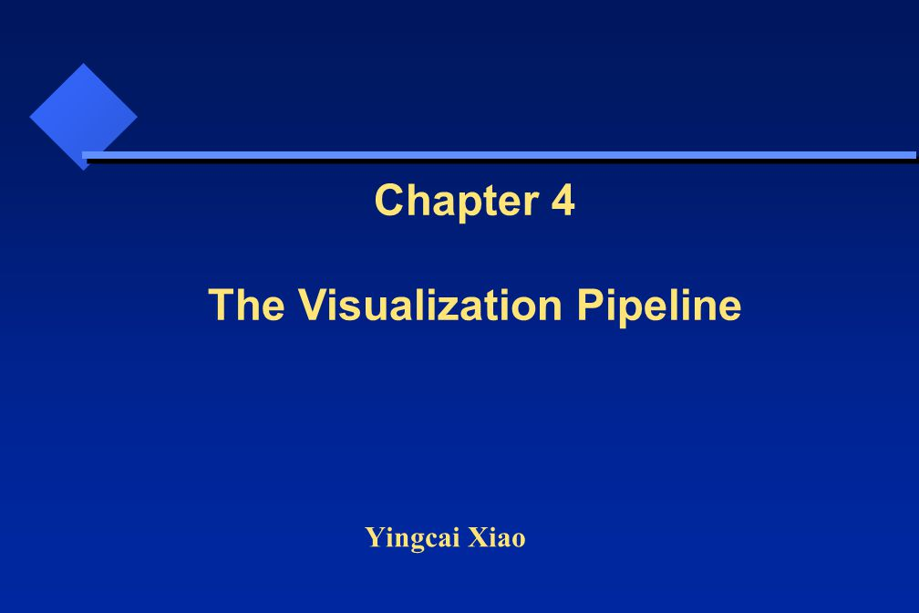 Yingcai Xiao Chapter 4 The Visualization Pipeline
