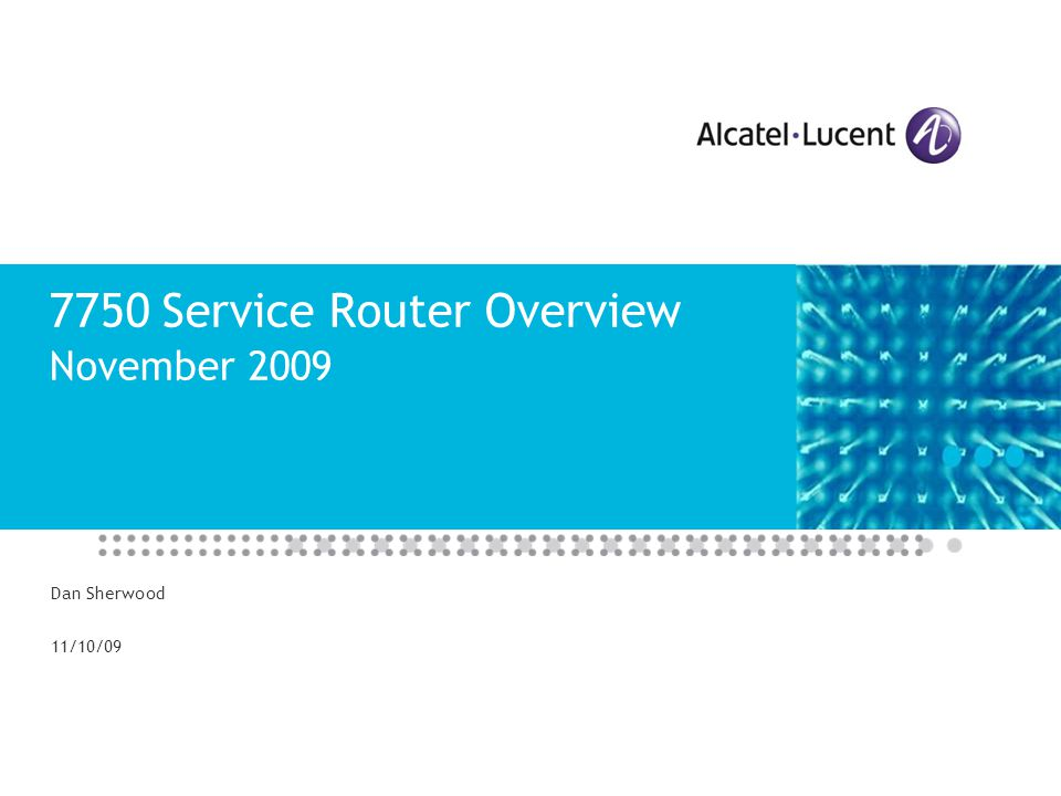 Title of Presentation (28pt) Second Line of Title (28pt) Subheadings (if needed) – 20pt Dan Sherwood 11/10/09 7750 Service Router Overview November 20