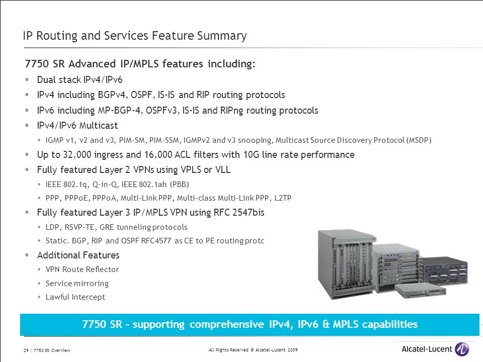 All Rights Reserved © Alcatel-Lucent 2009 29 | 7750 SR Overview IP Routing and Services Feature Summary 7750 SR Advanced IP/MPLS features including: 