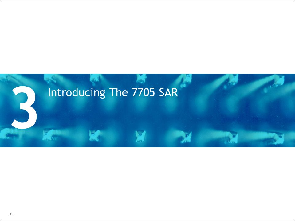 All Rights Reserved © Alcatel-Lucent 2009 44 | 7750 SR Overview44 | Presentation Title | Month 2009 Introducing The 7705 SAR 3 44