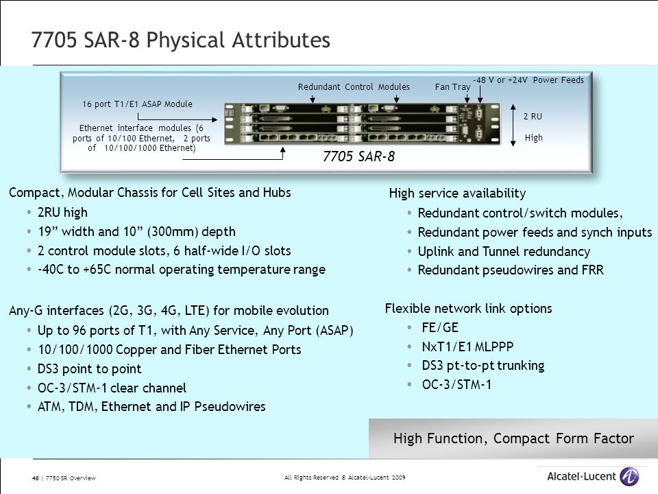 All Rights Reserved © Alcatel-Lucent 2009 48 | 7750 SR Overview 7705 SAR-8 Physical Attributes Compact, Modular Chassis for Cell Sites and Hubs  2RU