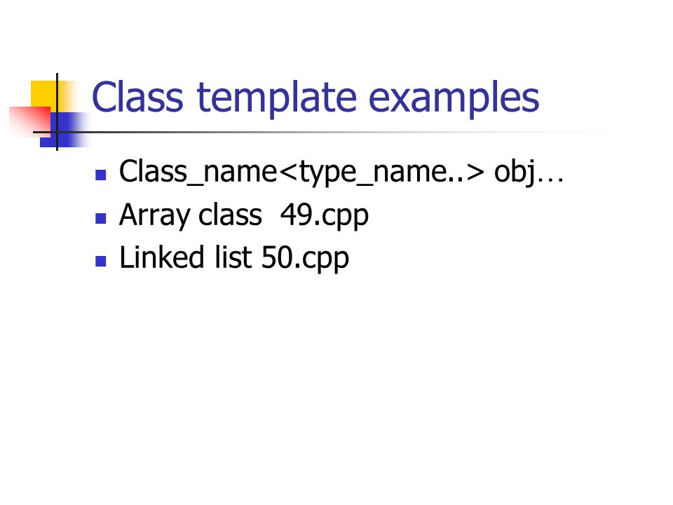 Class template examples Class_name obj … Array class 49.cpp Linked list 50.cpp