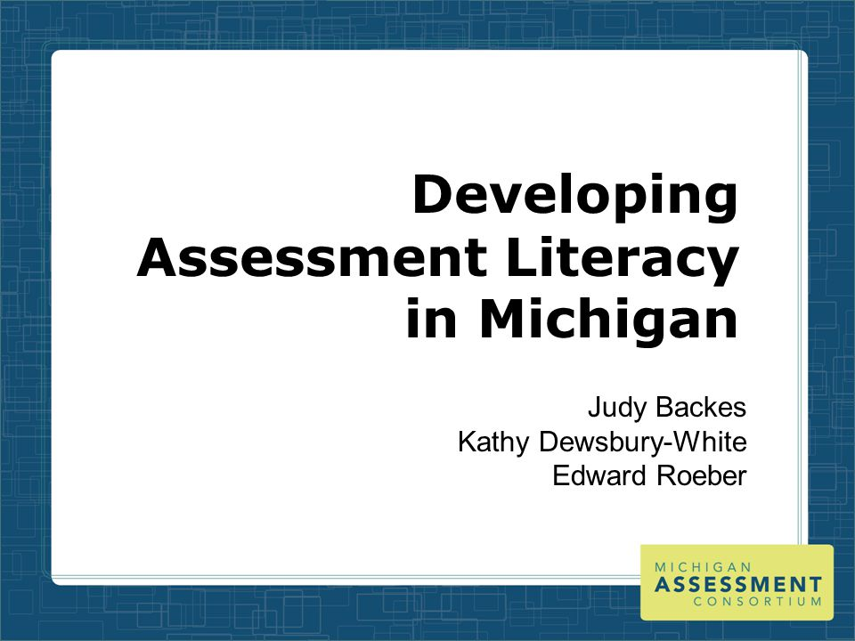 Michigan Assessment Consortium The MAC has prepared a number of assessment- related resources o Videoconferences on various topics (which are archived) o Papers on various assessment topics o Common Assessment Development Series These can be accessed at: www.michiganassessmentconsortium.org Now working on Arts education instructional and assessment resources for MDE