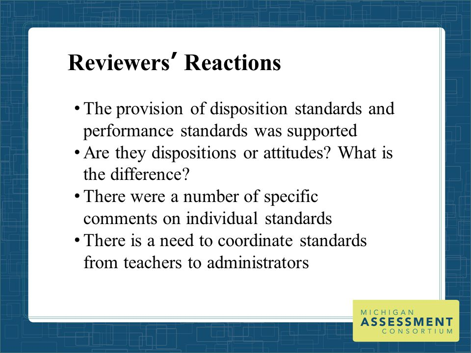 Reviewers' Reactions The provision of disposition standards and performance standards was supported Are they dispositions or attitudes.