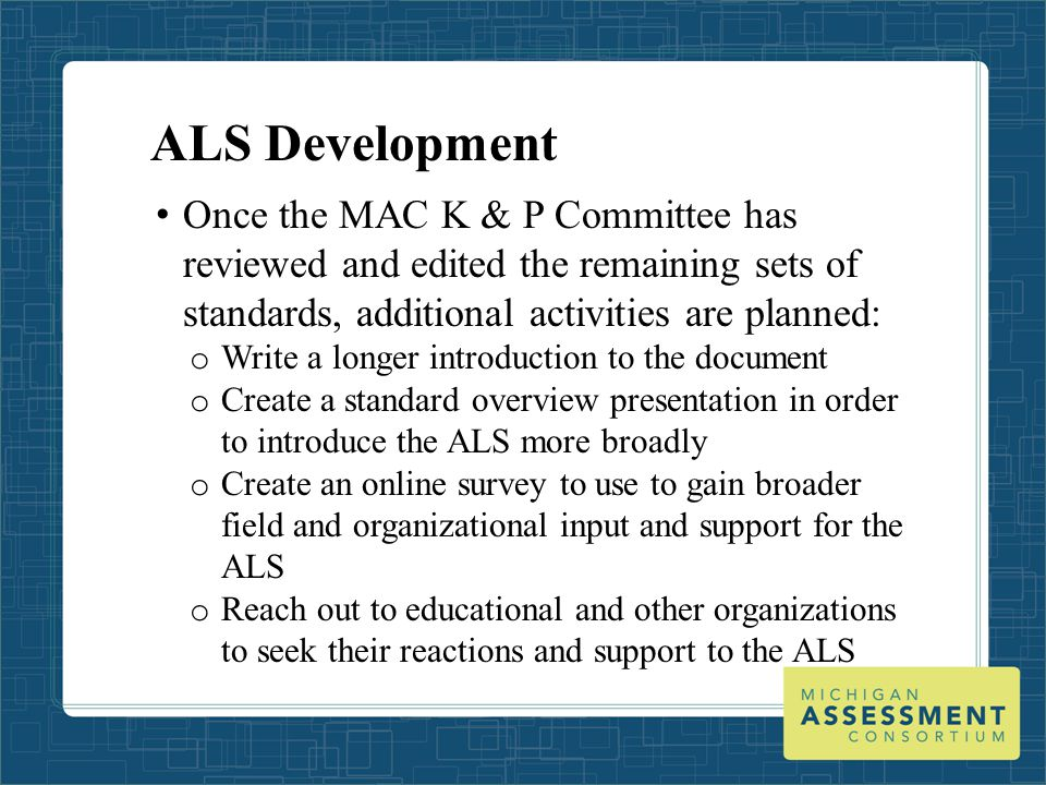 ALS Development Once the MAC K & P Committee has reviewed and edited the remaining sets of standards, additional activities are planned: o Write a lon