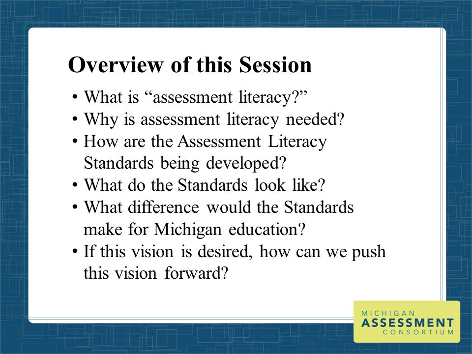 """Overview of this Session What is """"assessment literacy?"""" Why is assessment literacy needed? How are the Assessment Literacy Standards being developed?"""