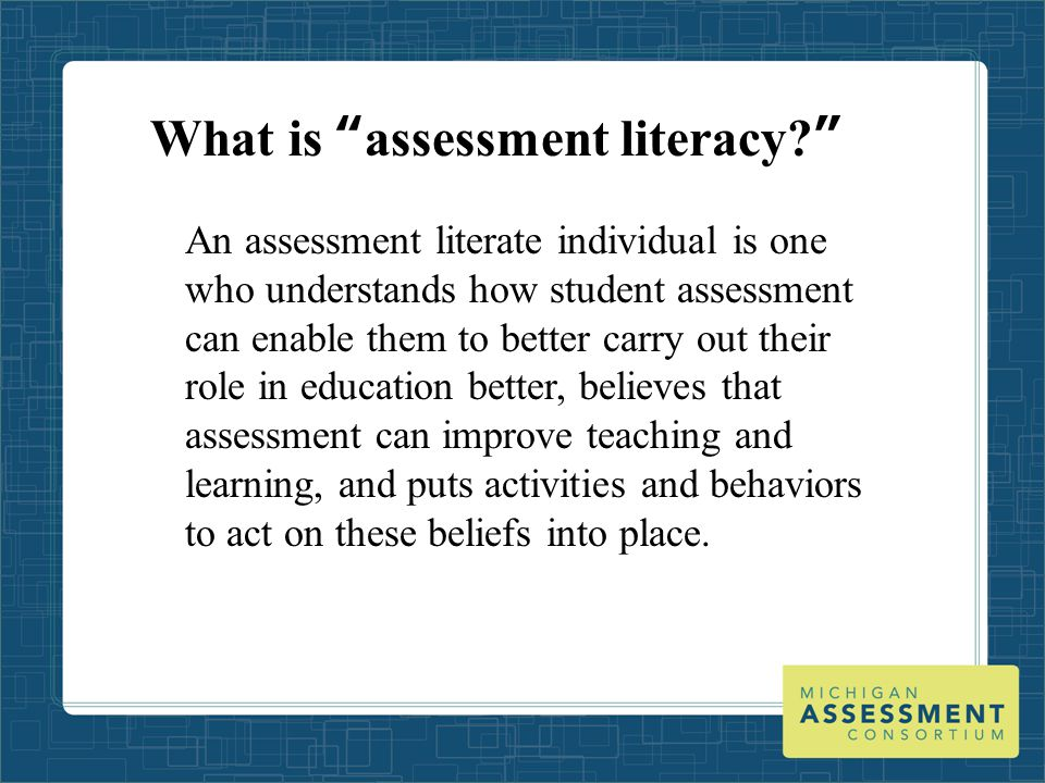 Assessment Literacy Development In closing, the ultimate goal of this effort is to use these standards in ways that address the current state of assessment illiteracy The stakes are too high not to do so We hope that you will partner with us as we try to improve our assessment understanding