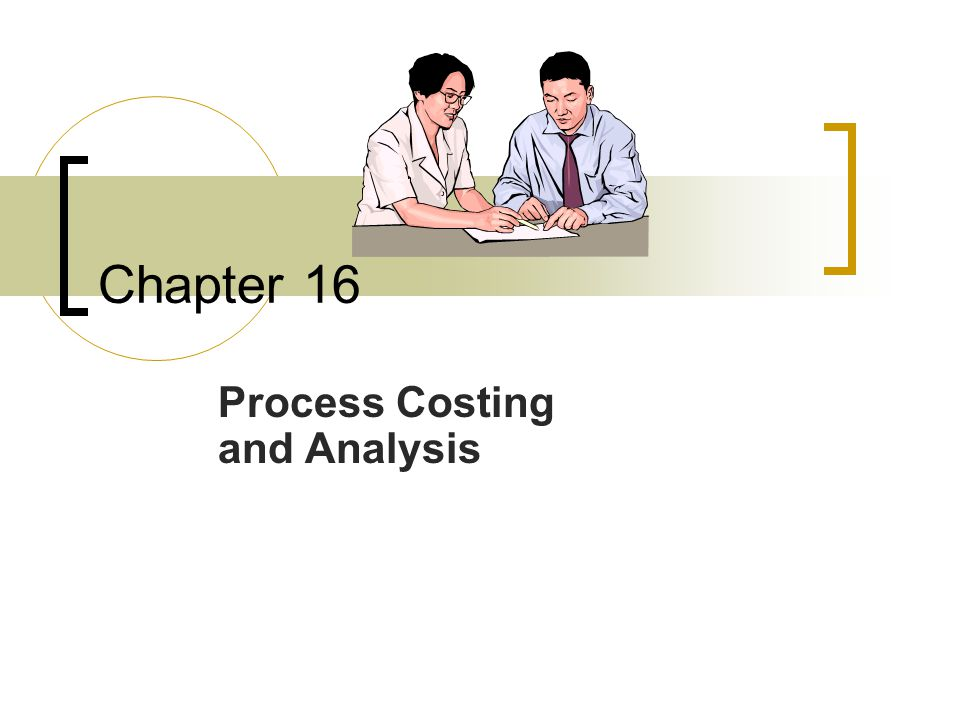 Chapter 16 Process Costing and Analysis