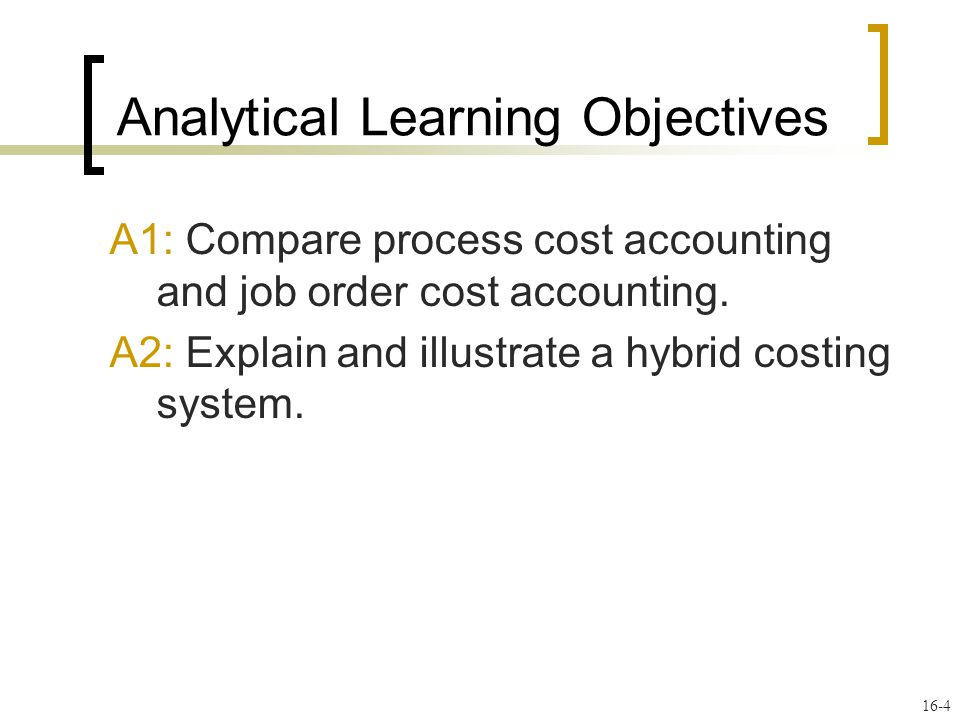 16-4 A1: Compare process cost accounting and job order cost accounting.