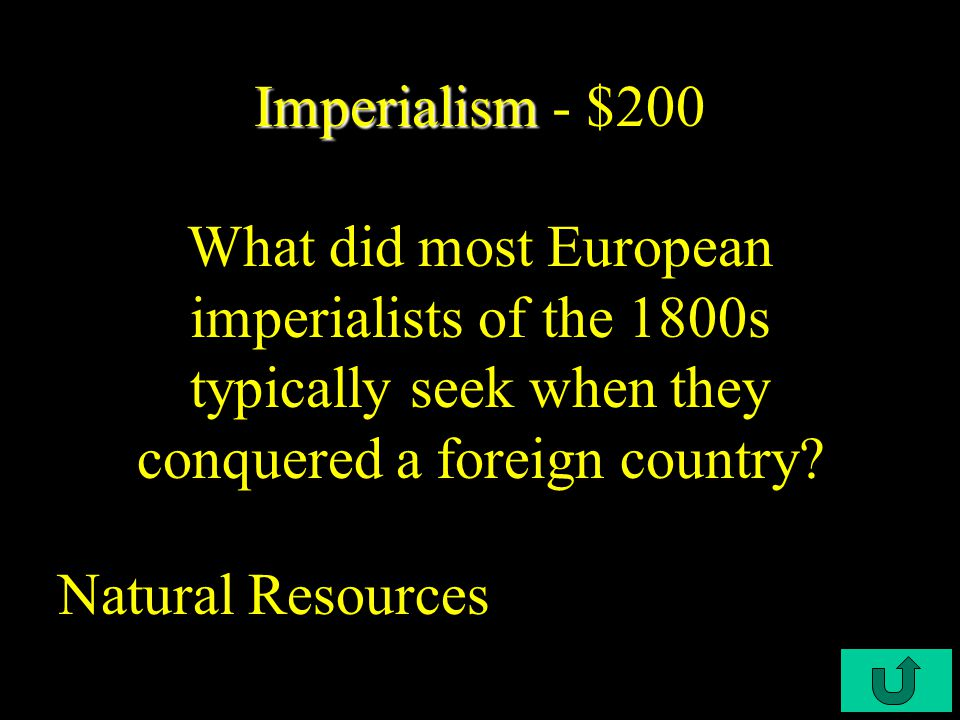 C4-$100 Imperialism Imperialism - $100 European imperialist desires in the 19th century were most motivated by advances in Industry