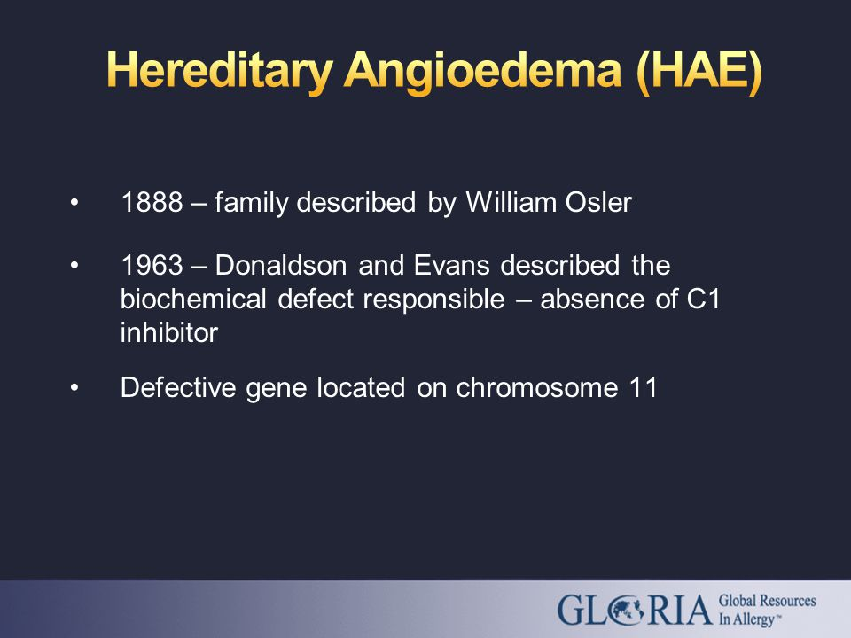 1888 – family described by William Osler 1963 – Donaldson and Evans described the biochemical defect responsible – absence of C1 inhibitor Defective g