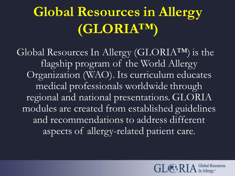 Global Resources in Allergy (GLORIA™) Global Resources In Allergy (GLORIA™) is the flagship program of the World Allergy Organization (WAO). Its curri