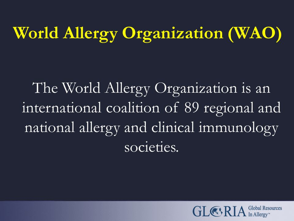 World Allergy Organization (WAO) The World Allergy Organization is an international coalition of 89 regional and national allergy and clinical immunol