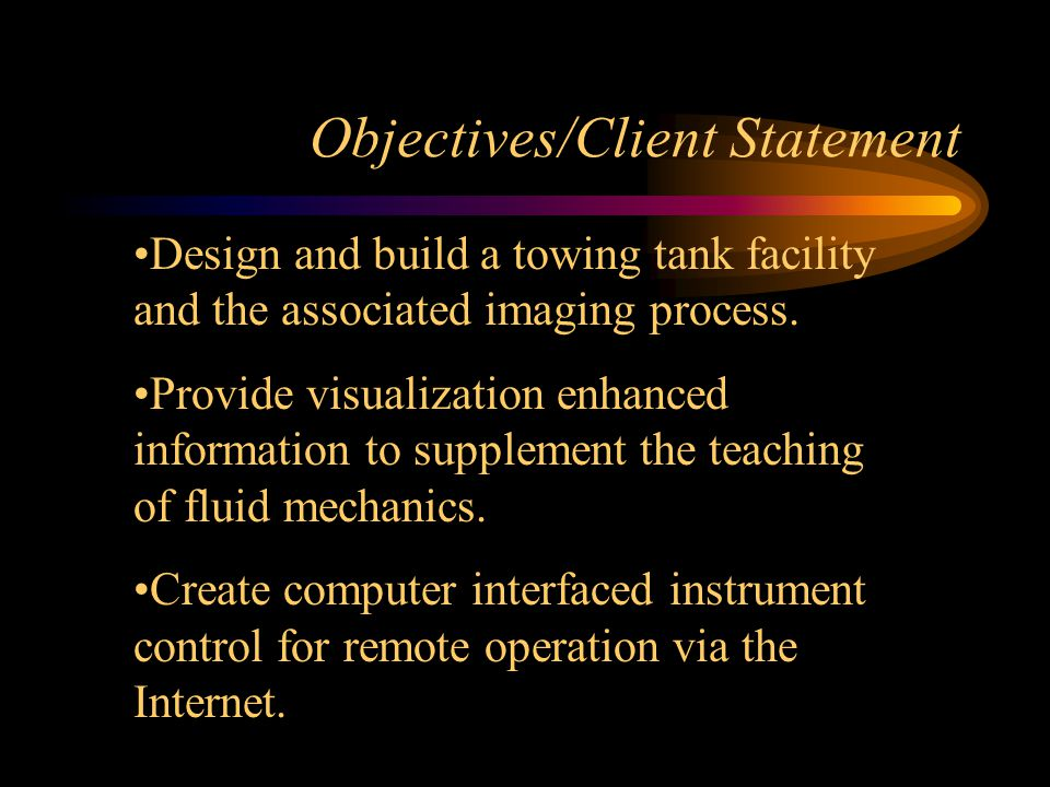 Objectives/Client Statement Design and build a towing tank facility and the associated imaging process.