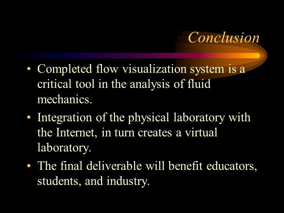 Conclusion Completed flow visualization system is a critical tool in the analysis of fluid mechanics.