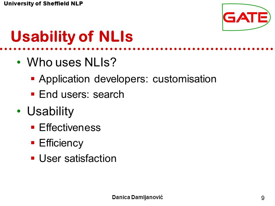 University of Sheffield NLP 10 Danica Damljanović Usable NLIs to KBs: challenges Robustness Portability What to show.