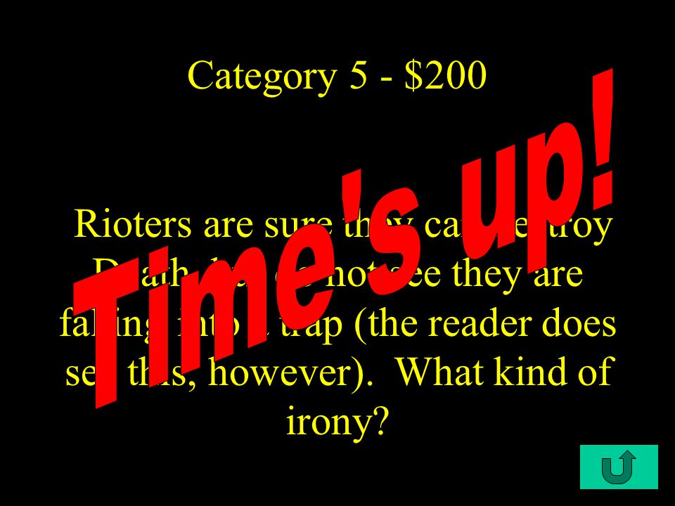 C4-$100 Category 5 - $100 The three rioters can best be described as (a) earnest, brave, handsom, (b) prating, arrogant, greedy, (c) prating, kindly, old, (d) hoary, arrogant, insincere
