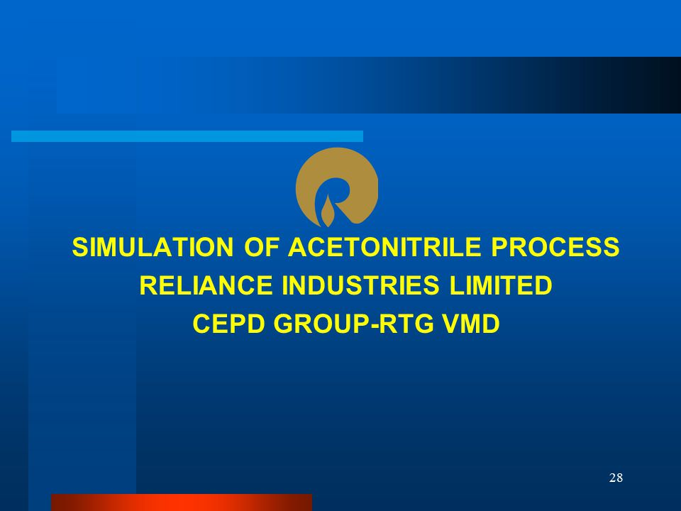 SIMULATION OF ACETONITRILE PROCESS RELIANCE INDUSTRIES LIMITED CEPD GROUP-RTG VMD 28