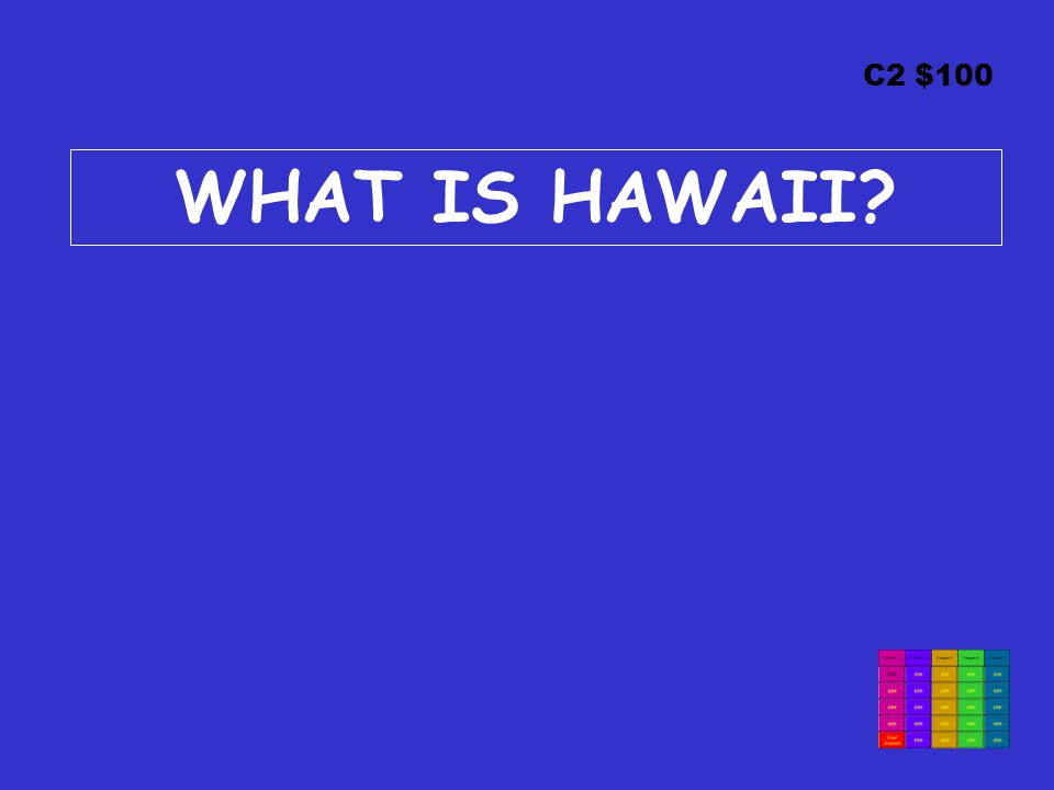 C2 $100 WHAT IS HAWAII
